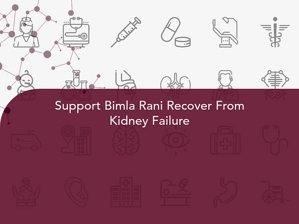 Support Bimla Rani Recover From Kidney Failure