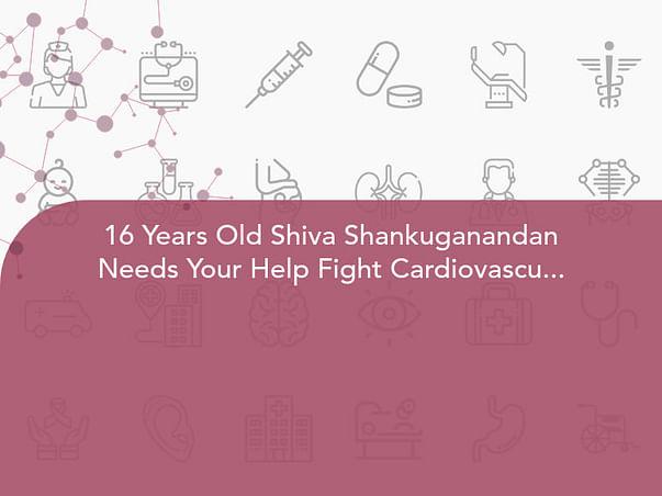 16 Years Old Shiva Shankuganandan Needs Your Help Fight Cardiovascular Disease