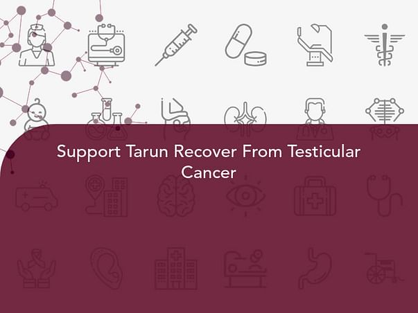 Support Tarun Recover From Testicular Cancer