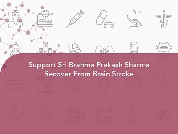 Support Sri Brahma Prakash Sharma Recover From Brain Stroke