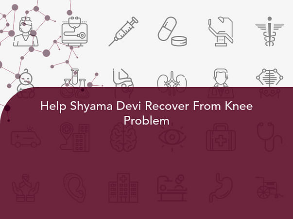 Help Shyama Devi Recover From Knee Problem