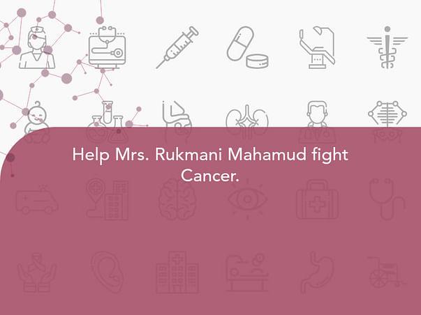 Help Mrs. Rukmani Mahamud fight Cancer.