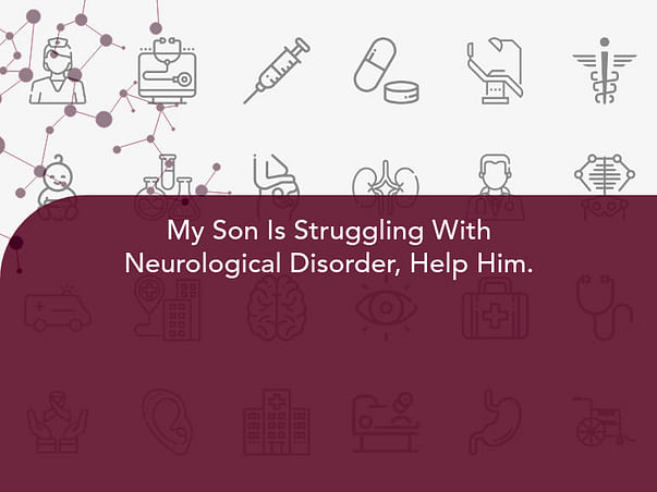 My Son Is Struggling With Neurological Disorder, Help Him.