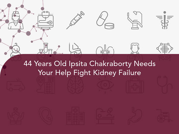 44 Years Old Ipsita Chakraborty Needs Your Help Fight Kidney Failure