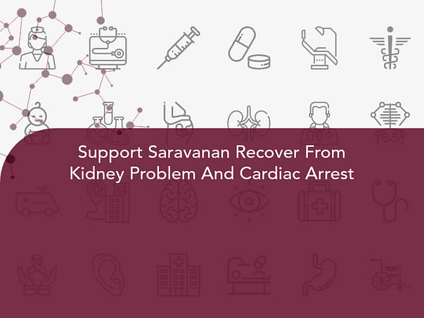 Support Saravanan Recover From Kidney Problem And Cardiac Arrest
