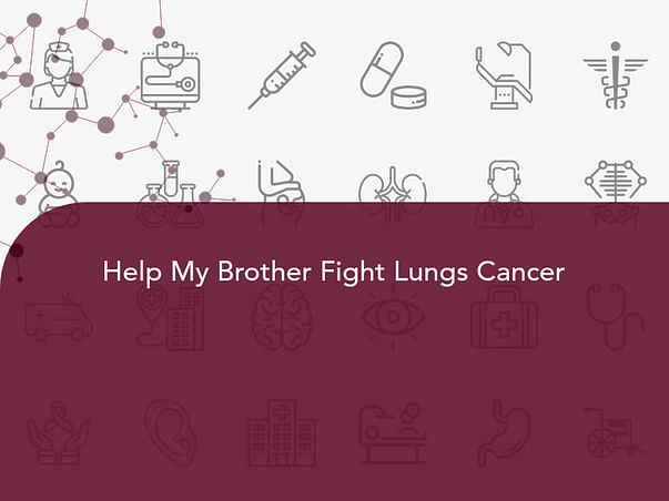 Help My Brother Fight Lungs Cancer
