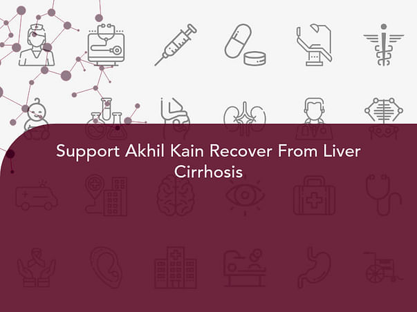 Support Akhil Kain Recover From Liver Cirrhosis