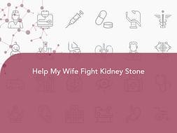 Help My Wife Fight Kidney Stone