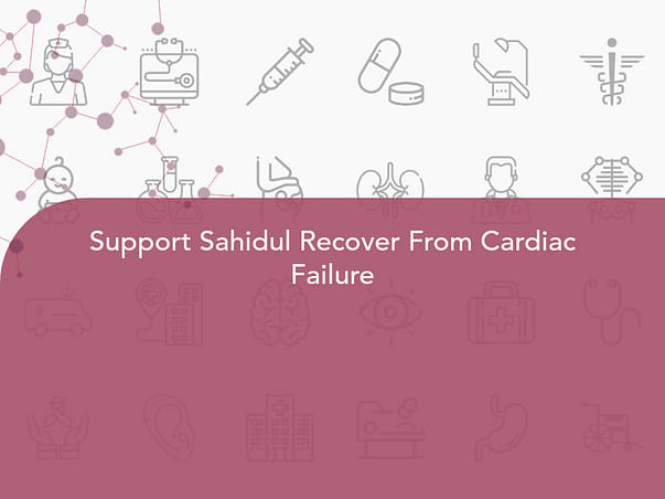 Support Sahidul Recover From Cardiac Failure