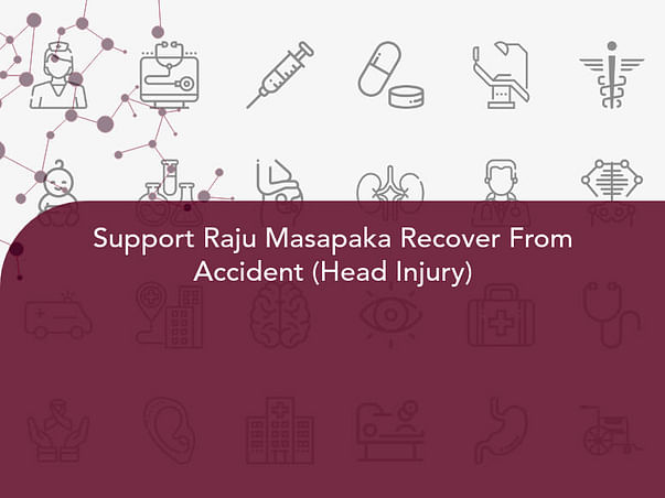 Support Raju Masapaka Recover From Accident (Head Injury)