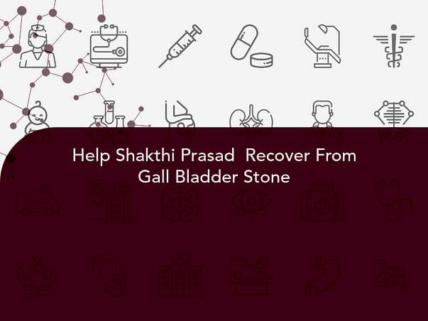 Help Shakthi Prasad  Recover From Gall Bladder Stone