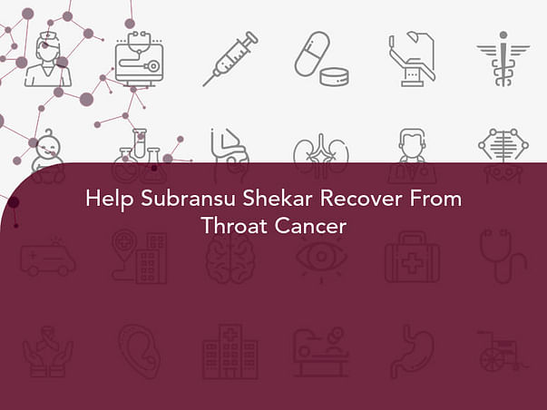 Help Subransu Shekar Recover From Throat Cancer