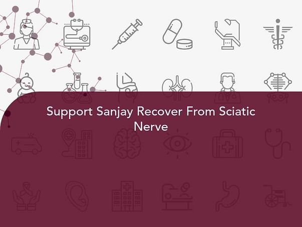 Support Sanjay Recover From Sciatic Nerve