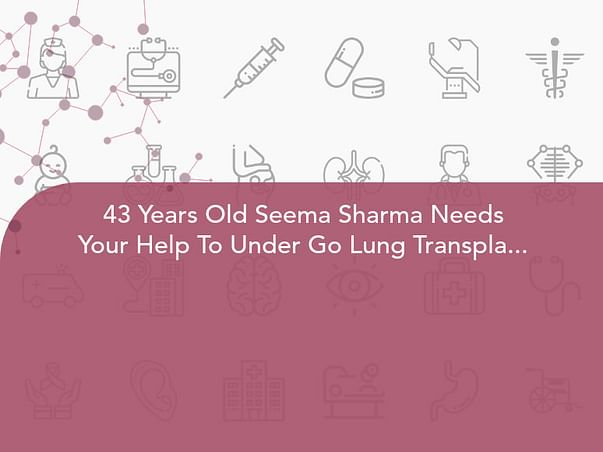 43 Years Old Seema Sharma Needs Your Help To Under Go Lung Transplantation