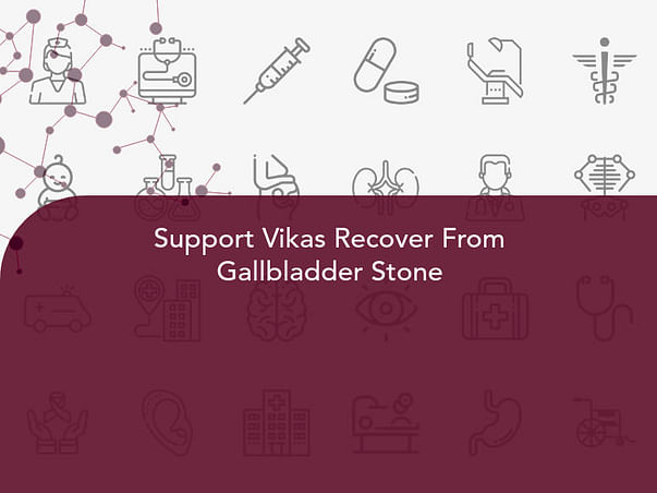 Support Vikas Recover From Gallbladder Stone