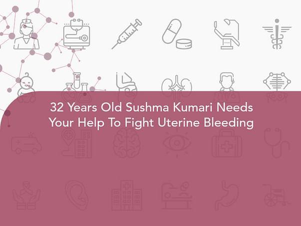 32 Years Old Sushma Kumari Needs Your Help To Fight Uterine Bleeding