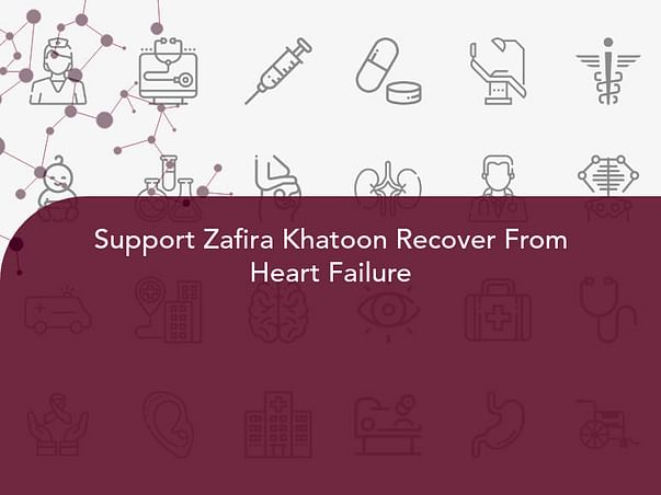 Support Zafira Khatoon Recover From Heart Failure