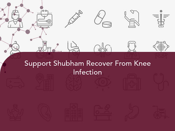 Support Shubham Recover From Knee Infection