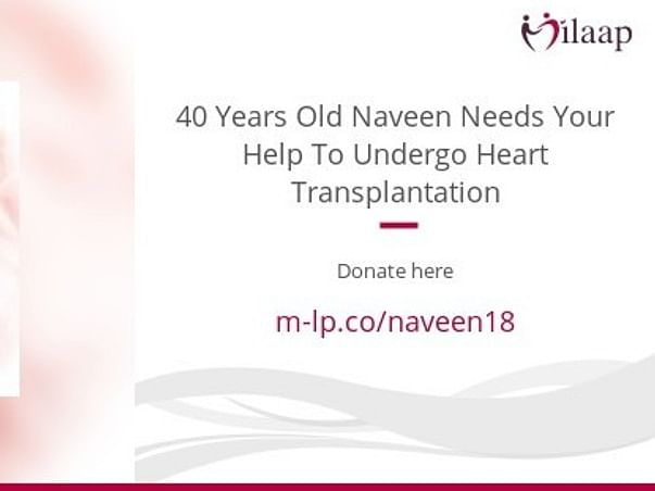 40 Years Old Naveen Needs Your Help Fight Cardiac Failure
