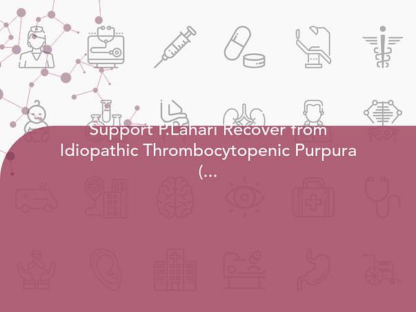 Support P.Lahari Recover from Idiopathic Thrombocytopenic Purpura (itp)