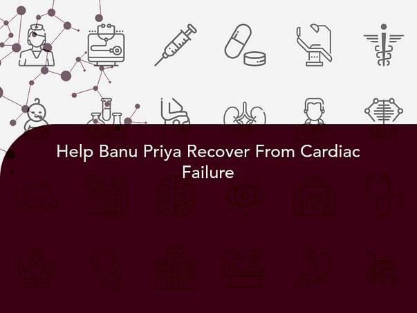Help Banu Priya Recover From Cardiac Failure
