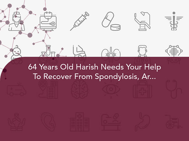 64 Years Old Harish Needs Your Help To Recover From Spondylosis, Arthritis And Tooth Mobility