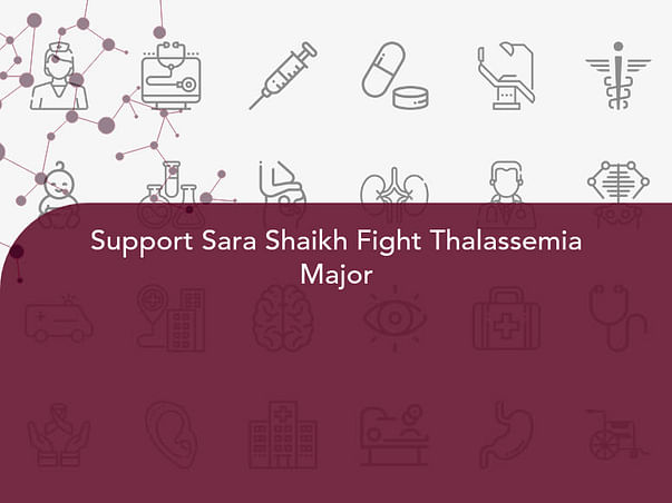 Support Sara Shaikh Fight Thalassemia Major