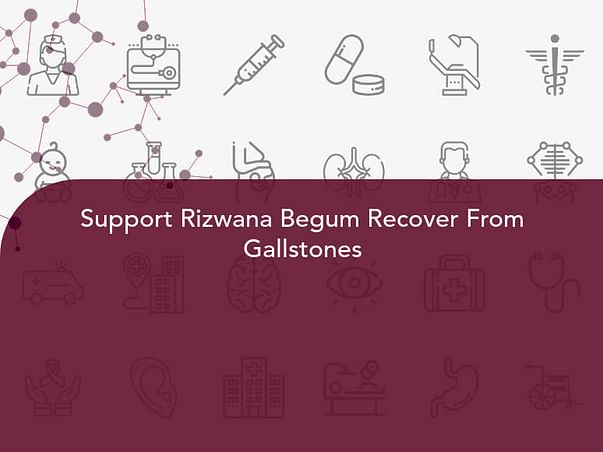 Support Rizwana Begum Recover From Gallstones