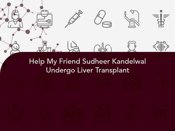 Help My Friend Sudheer Kandelwal Undergo Liver Transplant