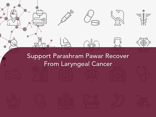Support Parashram Pawar Recover From Laryngeal Cancer
