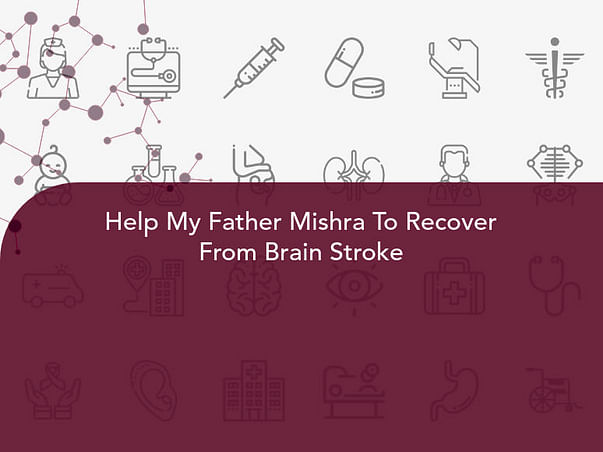 Help My Father Mishra To Recover From Brain Stroke