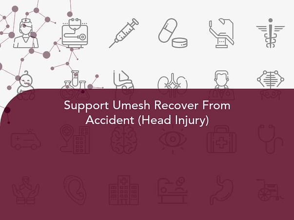 Support Umesh Recover From Accident (Head Injury)