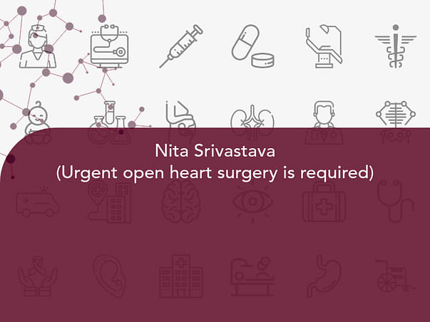 Nita Srivastava (Urgent open heart surgery is required)