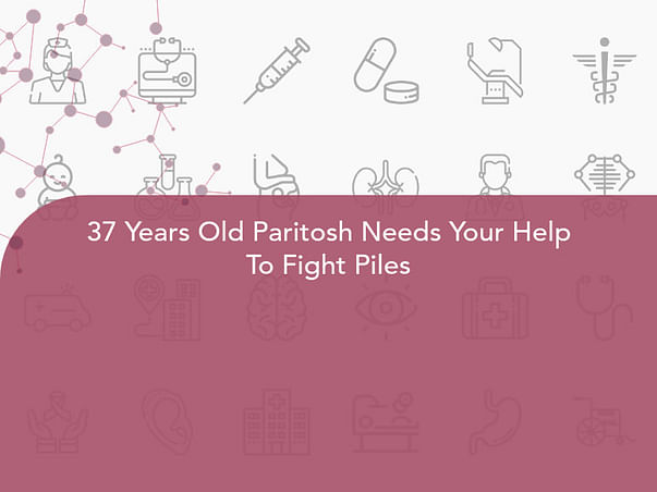 37 Years Old Paritosh Needs Your Help To Fight Piles