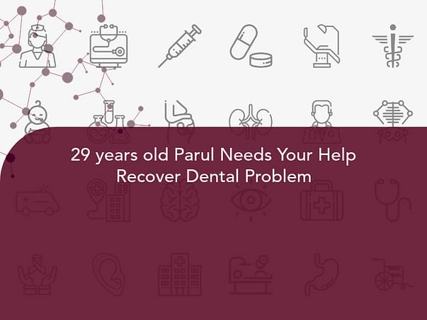 29 years old Parul Needs Your Help Recover Dental Problem