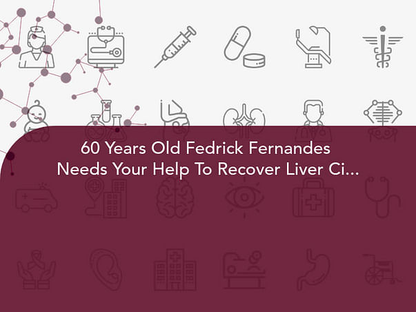 60 Years Old Fedrick Fernandes  Needs Your Help To Recover Liver Cirrhosis