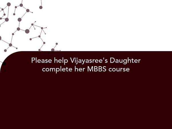Please help Vijayasree's Daughter complete her MBBS course