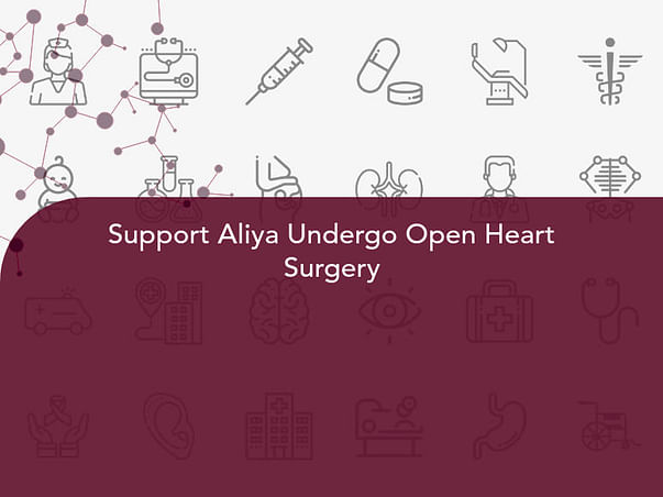 Support Aliya Undergo Open Heart Surgery