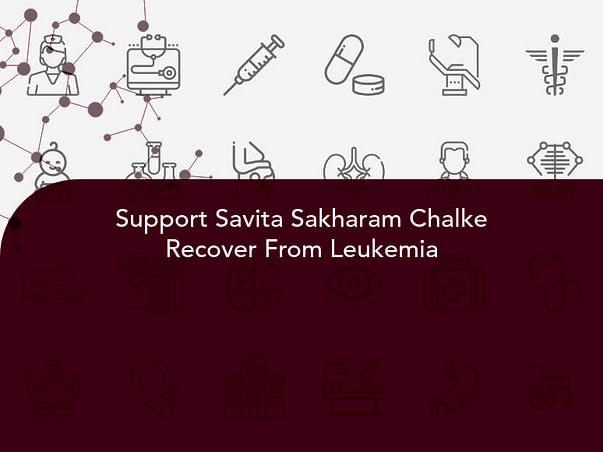 Support Savita Sakharam Chalke Recover From Leukemia