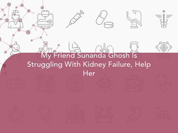 My Friend Sunanda Ghosh Is Struggling With Kidney Failure, Help Her