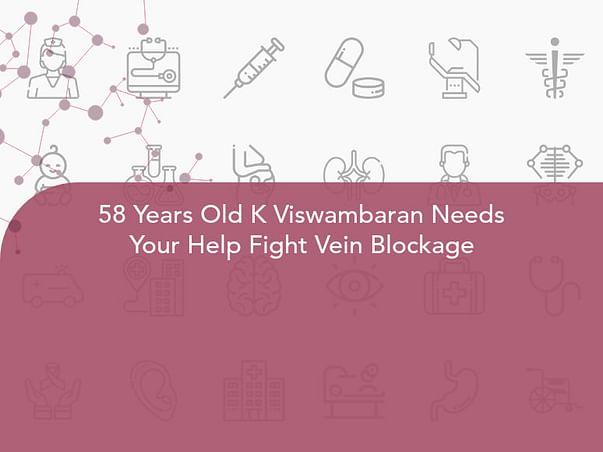 58 Years Old K Viswambaran Needs Your Help Fight Vein Blockage