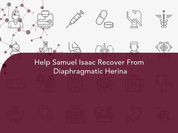 Help Samuel Isaac Recover From  Diaphragmatic Herina