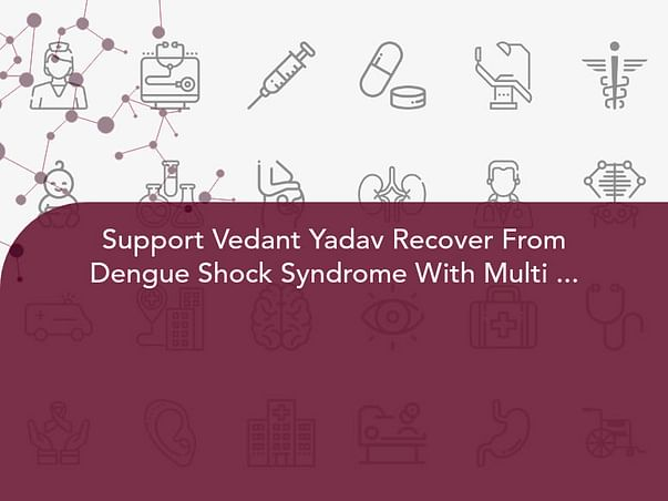 Support Vedant Yadav Recover From Dengue Shock Syndrome With Multi Organ Dysfunction