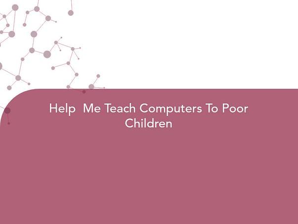 Help  Me Teach Computers To Poor Children