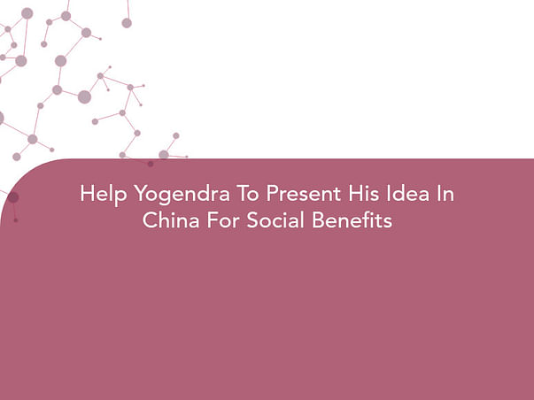 Help Yogendra To Present His Idea In China For Social Benefits