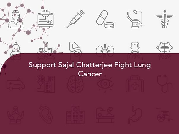 Support Sajal Chatterjee Fight Lung Cancer