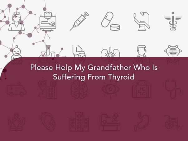 Please Help My Grandfather Who Is Suffering From Thyroid