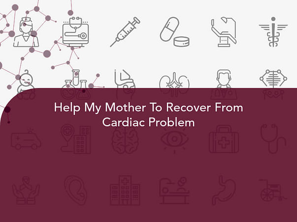 Help My Mother To Recover From Cardiac Problem