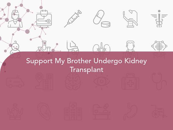 Support My Brother Undergo Kidney Transplant