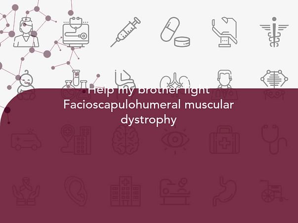 Help my brother fight Facioscapulohumeral muscular dystrophy
